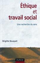 Couverture du livre « Ethique Et Travail Social : Une Recherche Du Sens » de Brigitte Bouquet aux éditions Dunod