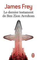 Couverture du livre « Le dernier testament de Ben Zion Avrohom » de James Frey aux éditions J'ai Lu