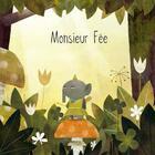 Couverture du livre « Monsieur Fée » de Morgane De Cadier et Florian Pige aux éditions Balivernes