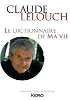 Couverture du livre « Le dictionnaire de ma vie » de Claude Lelouch aux éditions Kero