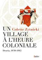Couverture du livre « Un village à l'heure coloniale ; Draria, 1830-1962 » de Colette Zytnicki aux éditions Belin