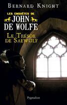 Couverture du livre « Le trésor de Saewulf ; les enquêtes de John de Wolfe » de Bernard Knight aux éditions Pygmalion