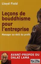Couverture du livre « Leçons de bouddhisme pour l'entreprise manager au-delà du profit ; avant-propos du Dalaï-Lama » de Lloyd Field aux éditions Maxima Laurent Du Mesnil