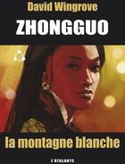 Couverture du livre « Zhongguo t.3 ; la montagne blanche » de David Wingrove aux éditions L'atalante