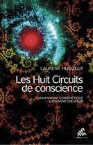 Couverture du livre « Les huit circuits de conscience ; chamanisme cybernétique et pouvoir créateur » de Laurent Huguelit aux éditions Mamaeditions