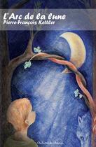 Couverture du livre « L'arc de la lune » de Pierre-Francois Kettler aux éditions Editions Du Chemin