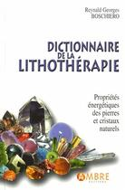 Couverture du livre « Dictionnaire de lithothérapie » de Reynald Georges Boschiero aux éditions Ambre