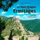 Couverture du livre « Le Haut-Aragon et ses ermitages : guide et légendes » de Pierre Castillou aux éditions Monhelios
