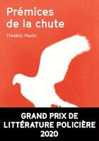 Couverture du livre « Prémices de la chute » de Frederic Paulin aux éditions Agullo