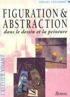 Couverture du livre « Figuration Et Abstraction Dans Le Dessin Et La Peinture » de Lacomme aux éditions Dessain Et Tolra