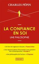 Couverture du livre « La confiance en soi, une philosophie » de Charles Pépin aux éditions Pocket
