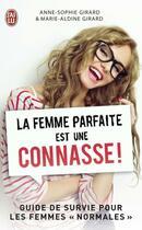 Couverture du livre « La femme parfaite est une connasse ! » de Anne-Sophie Girard et Marie-Aldine Girard aux éditions J'ai Lu