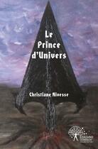 Couverture du livre « Le Prince D'Univers » de Christiane Nivesse aux éditions Edilivre-aparis