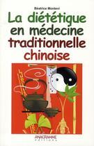 Couverture du livre « La Dietetique En Medecine Traditionnelle Chinoise » de Montevi Beatrice aux éditions Anagramme
