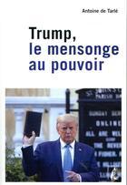 Couverture du livre « Trump, le mensonge au pouvoir » de Antoine De Tarle aux éditions Editions De L'atelier