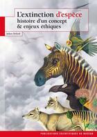 Couverture du livre « L'extinction d'espèce ; histoire d'un concept et enjeux éthiques » de Julien Delord aux éditions Mnhn