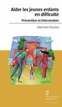 Couverture du livre « Aider les jeunes enfants en difficulté ; prévention et intervention » de Germain Duclos aux éditions Sainte Justine