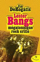Couverture du livre « Lester Bangs ; mégatonnique rock critic » de Jim Derogatis aux éditions Tristram
