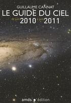 Couverture du livre « Le guide du ciel ; tous les spectacles célestes de juin 2010 à juin 2011 » de Guillaume Cannat aux éditions Amds