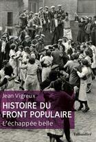 Couverture du livre « Histoire du Front populaire ; l'échappée belle » de Jean Vigreux aux éditions Tallandier