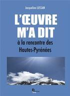 Couverture du livre « L'oeuvre m'a dit ; à la rencontre des Hautes-Pyrénées » de Jacqueline Lussan aux éditions Publishroom Factory
