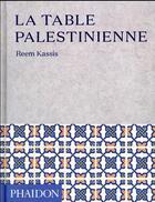 Couverture du livre « La table palestinienne » de Reem Kassis aux éditions Phaidon