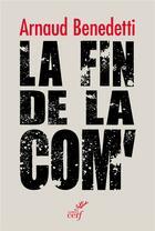 Couverture du livre « La fin de la com' » de Arnaud Benedetti aux éditions Cerf