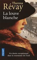 Couverture du livre « La louve blanche ; un destin exceptionnel dans la tourmente de l'exil » de Theresa Revay aux éditions Pocket