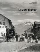 Couverture du livre « Le Jura d'antan, à travers la carte postale ancienne » de Vernus Michel et Francois Martin aux éditions Herve Chopin