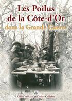 Couverture du livre « Les poilus de la Côte d'or dans la Grande guerre » de Gilles Vauclair et Didier Callabre aux éditions Editions Sutton
