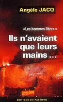 Couverture du livre « Les hommes libres t.1 ; ils n'avaient que leurs mains... » de Angele Jacq aux éditions Palemon