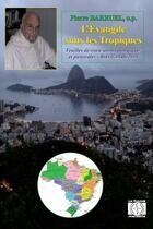 Couverture du livre « L'Evangile sous les Tropiques ; feuilles de route anthropologiques et pastorales ; Brésil, 1946-2010 » de Pierre Barruel aux éditions La Thune