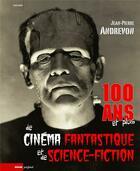 Couverture du livre « 100 ans et plus de cinéma fantastique et de science-fiction » de Jean-Pierre Andrevon aux éditions Rouge Profond