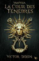 Couverture du livre « Vampyria t.1 ; la cour des ténèbres » de Victor Dixen aux éditions Robert Laffont