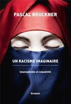Couverture du livre « Un racisme imaginaire ; islamophobie et culpabilité » de Pascal Bruckner aux éditions Grasset Et Fasquelle