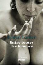 Couverture du livre « Entre toutes les femmes » de Erwan Larher aux éditions Plon