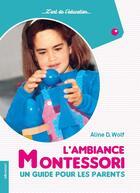 Couverture du livre « L'ambiance Montessori ; un guide pour les parents » de Aline D. Wolf aux éditions Le Livre D'art