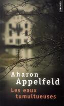 Couverture du livre « Les eaux tumultueuses » de Aharon Appelfeld aux éditions Points