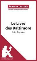 Couverture du livre « Fiche de lecture ; le livre des Baltimore de Joël Dicker ; analyse complète de l'oeuvre et résumé » de Eléonore Quinaux aux éditions Lepetitlitteraire.fr