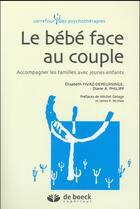 Couverture du livre « Le bébé face au couple » de Elisabeth Fivaz-Depeursinge aux éditions De Boeck Superieur