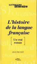 Couverture du livre « L'histoire de la langue française ; [un vrai roman] » de Jean Pruvost aux éditions Societe Du Figaro
