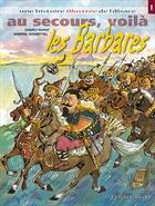 Couverture du livre « Une histoire illustrée de l'Alsace t.1 ; au secours, voila les barbares » de Charly Barat et Gabriel Schoettel aux éditions Le Verger