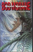 Couverture du livre « Bob Morane ; le sanctuaire des Arrowukas » de Gilles Devindilis aux éditions Ananke