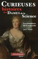 Couverture du livre « Curieuses histoires des dames de la science » de Jean C. Baudet aux éditions Jourdan