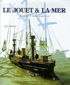 Couverture du livre « Le jouet et la mer ; histoire d'une collection » de Jac Remise aux éditions Monelle Hayot