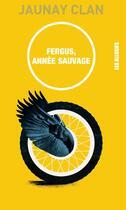 Couverture du livre « Fergus, année sauvage » de Jaunay Clan aux éditions Les Allusifs