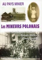 Couverture du livre « Au pays minier ; les mineurs polonais t.1 ; Valenty, Marianna et leurs 8 enfants » de Patrice Dufosse-Rybka aux éditions Nord Avril