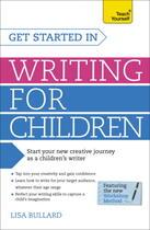 Couverture du livre « Get Started in Writing for Children: Teach Yourself » de Bullard Lisa aux éditions Hodder And Stoughton Digital