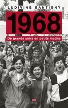 Couverture du livre « 1968 ; de grands soirs en petits matins » de Ludivine Bantigny aux éditions Seuil
