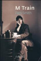 Couverture du livre « M train » de Patti Smith aux éditions Gallimard